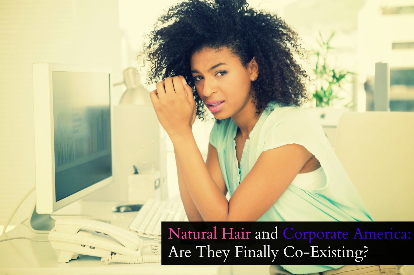Natural Hair and Corporate America: Are They Finally Co-Existing?