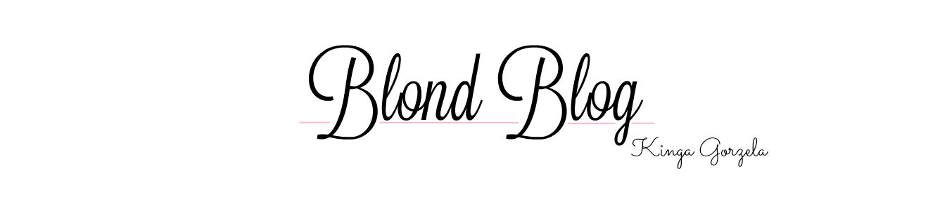 Blond Blog Kinga Gorzela