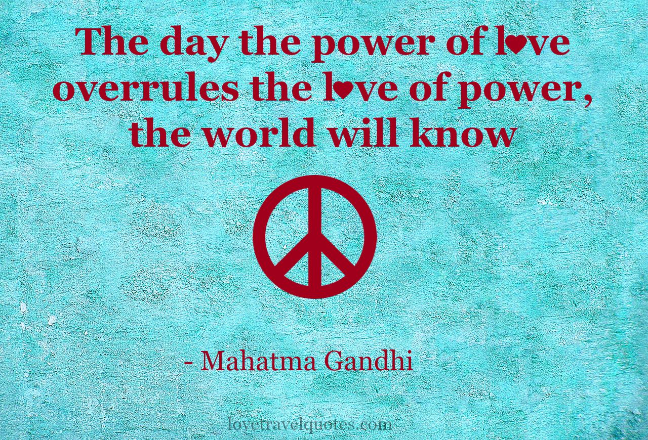 Quotes About Peace And Love The Day The Power Of Love Overrules The Love Of Power The World