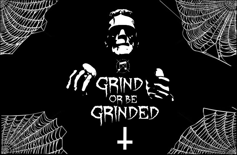 GRIND THE SYSTEM OR BE GRINDED