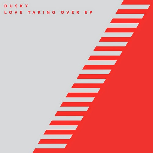 Dusky - Love Taking Over EP [Out Now]