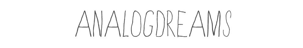 <center>a n a l o g d r e a m s</center>