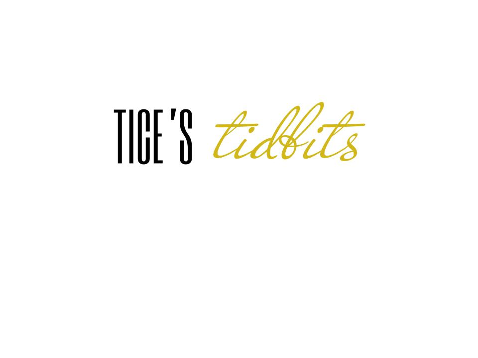 Tice's Tidbits
