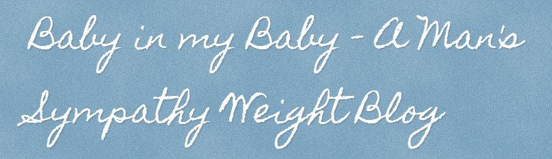 Baby in my Baby - A Man's Sympathy Weight Pregnancy Blog