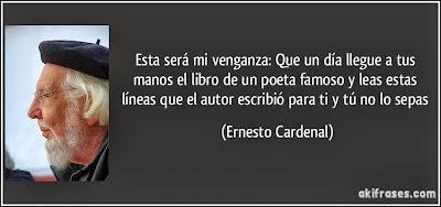 http://3.bp.blogspot.com/-AeXnk5H9VwI/UnEbrXF1qdI/AAAAAAAADAE/MabDDMCHXU4/s400/frase-esta-sera-mi-venganza-que-un-dia-llegue-a-tus-manos-el-libro-de-un-poeta-famoso-y-leas-estas-ernesto-cardenal-145017.jpg