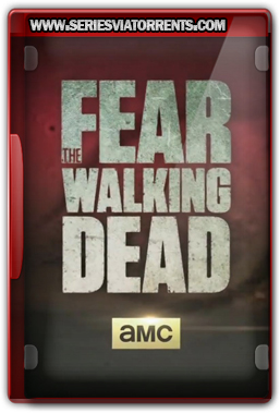 Fear The Walking Dead 1ª Temporada Dublado – Legendado (2015)
