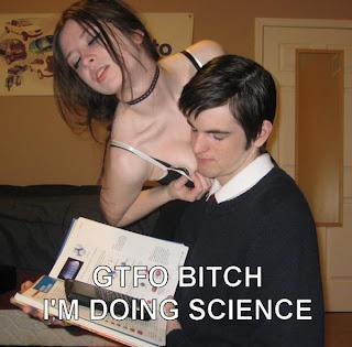 gtfo bitch im doing science