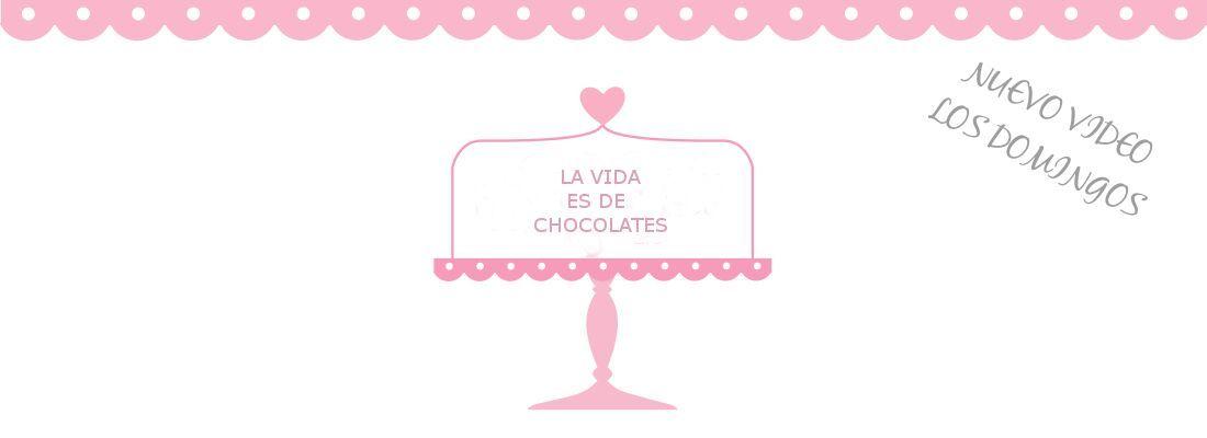 La vida es de chocolates