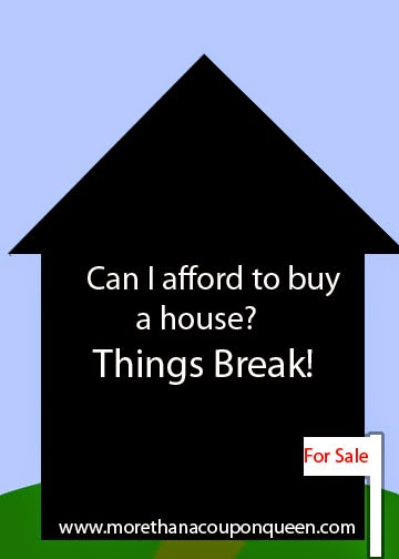 Can I Afford to Buy a House? - Things Break!