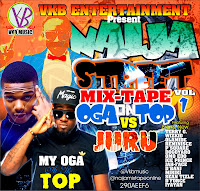 NAIJA STREET MIXTAPE VOL 1, MY OGA AT THE TOP VS JURU TERRY G & WIZKID