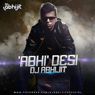 ABHI DESI - DJ ABHIJIT MASHUP