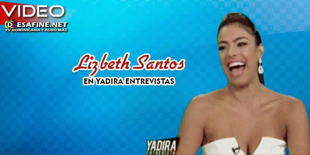 http://www.desafine.net/2015/01/lizbeth-santos-en-yadira-entrevistas.html