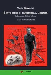 Mario Fiorentini con Massimo Sestili, Sette mesi di guerriglia urbana. La Resistenza dei GAP a Roma