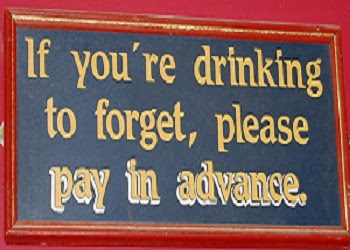 If you're drinking to forget please pay in advance