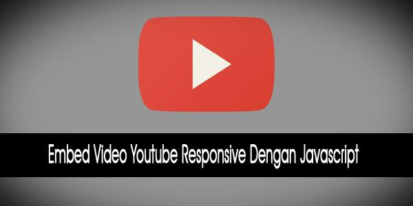 Embed Video Youtube Dengan Javascript