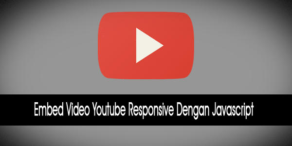 Embed Video Youtube Responsive Dengan Javascript