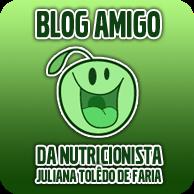 Blog Amigo da Nutricionista Juliana Toledo Faria
