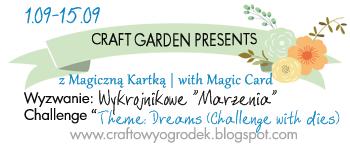 http://craftowyogrodek.blogspot.com/2014/09/wyzwanie-wykrojnikowe-z-magiczna-kartka.html