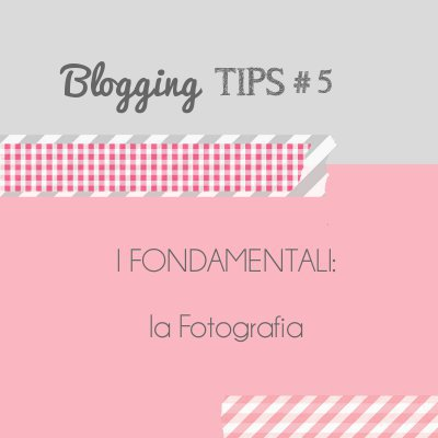 Blogging Tips 5: la fotografia