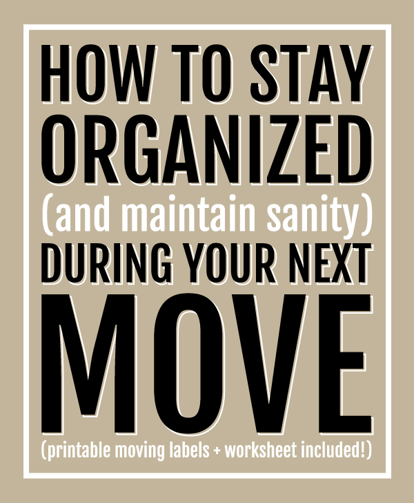 how to stay organized during your next move -- printable moving labels + excel worksheet included!