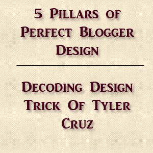 5 Pillars Of A Perfect Blogger Design