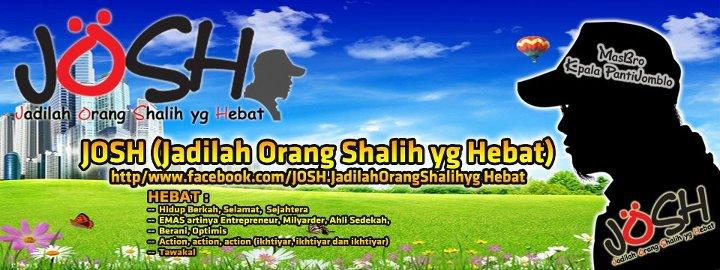 JOSH™ (Jadilah Orang Shalih yg Hebat)™