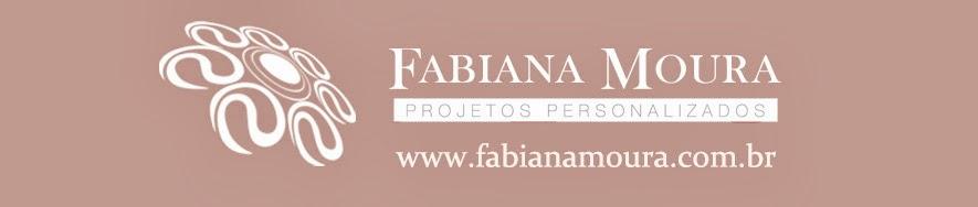 Fabiana Moura - Projetos Personalizados