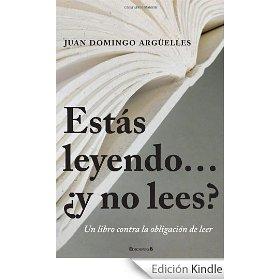 Estas leyendo...¿y no lees? -Juan Domingo Arguelles
