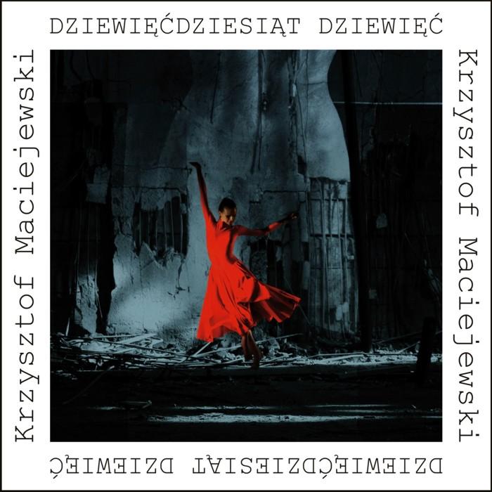 """Krzysztof Maciejewski """"Dziewięćdziesiąt dziewięć"""""""
