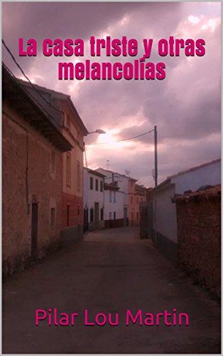 LA CASA TRISTE Y OTRAS MELANCOLÍAS