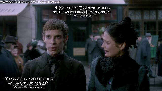 Vanessa Ives: Honestly, Doctor, this is the last thing I expected. Victor Frankenstein: Yes, well... what's life without surprises? Vanessa Ives Quotes, Victor Frankenstein Quotes, Penny Dreadful Quotes