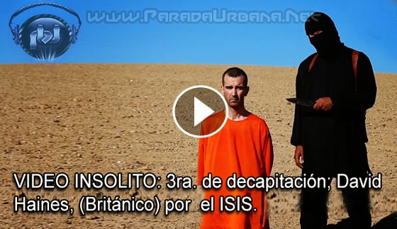 VIDEO IMPACTANTE - 3ra. decapitación; David Haines, rehén británico, por el ISIS