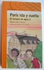 """""""París ida y vuelta. El secreto del tanque de agua 2. María Inés Falconi. Ed. Alfaguara. BsAs.2012."""