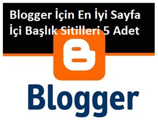 Blogger İçin En İyi Sayfa İçi Başlık Sitilleri 5 Adet
