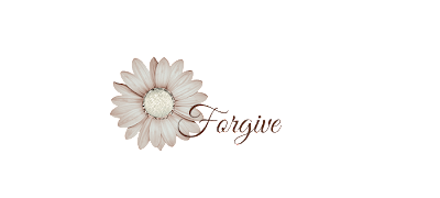 flower text forgive