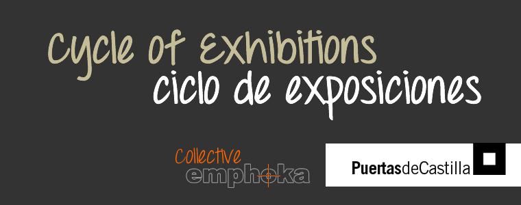 Cycle of Exhibitions, Ciclo de Exposiciones, Emphoka, Puertas de Castilla