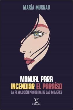 Manual para incendiar el paraíso La revolución prohibida de las mujeres, María Murnau