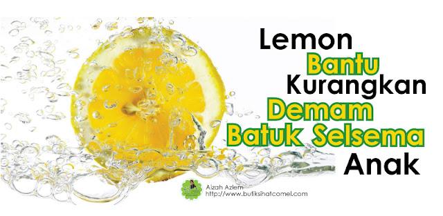 Lemon Bantu Kurangkan Demam, Batuk Dan Selsema Anak