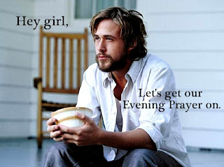 Ryan Gosling and Evening Prayer. How do you say 'swoon' in Latin?