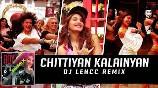 Chittiyan Kalainyan (Remix) - DJ Lencc