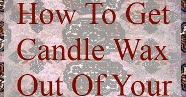 Easy Diy Tips That Will Help You Get Candle Wax Out Of