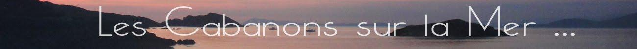 Les Cabanons sur la Mer...
