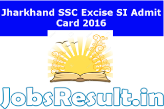Jharkhand SSC Excise SI Admit Card 2016