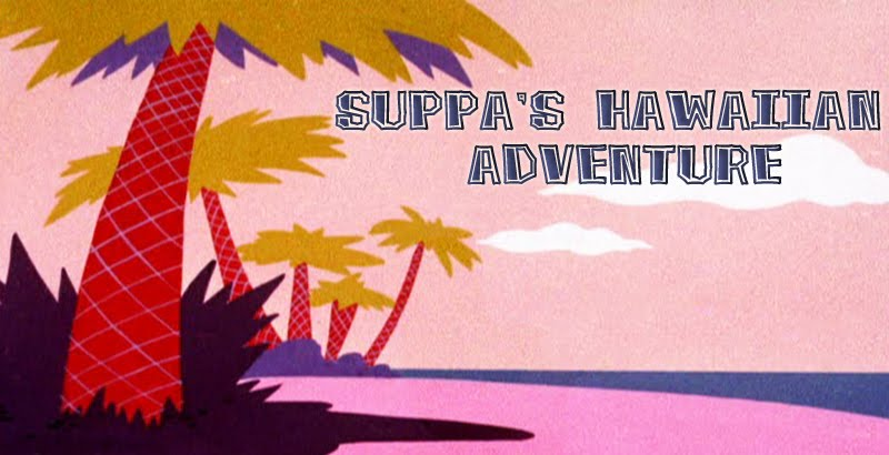 Suppa's Hawaiian Adventure