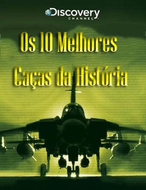 Baixar Filme Os 10 Melhores Caças da História (Dublado) Gratis o documentario d 2005