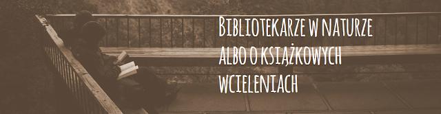 Bibliotekarze w naturze albo o książkowych wcieleniach