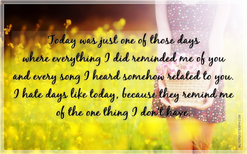 Today Was Just One Of Those Days Where Everything I Did Reminded Me Of You, Picture Quotes, Love Quotes, Sad Quotes, Sweet Quotes, Birthday Quotes, Friendship Quotes, Inspirational Quotes, Tagalog Quotes