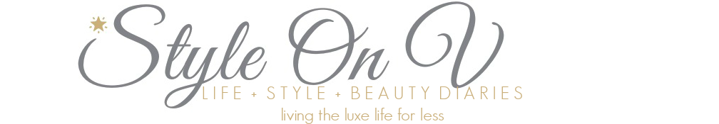 StyleOnV | LIFE + STYLE + BEAUTY DIARIES