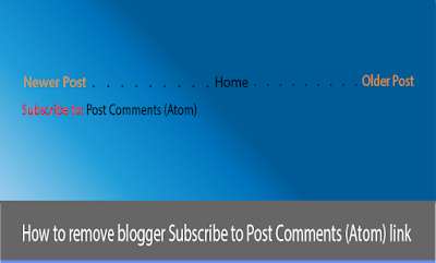 How to remove blogger Subscribe to Post Comments (Atom) link