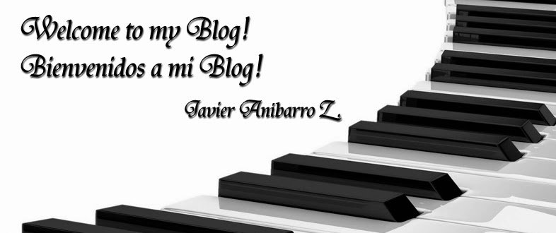 Bienvenidos a mi blog! ------ Welcome to my blog! Javier Aníbarro Z.